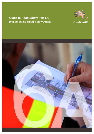 Guide to Road Safety Part 6A: Implementing Road Safety Audits