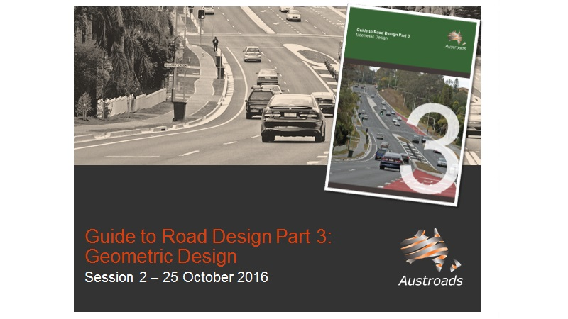 Webinar: Austroads Guide to Road Design Part 3: Geometric Design - Session 2